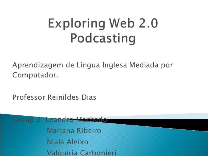 Aprendizagem de Língua Inglesa Mediada por Computador.  Professor Reinildes Dias Group 2: Leandro Machado Mariana Ribeiro ...
