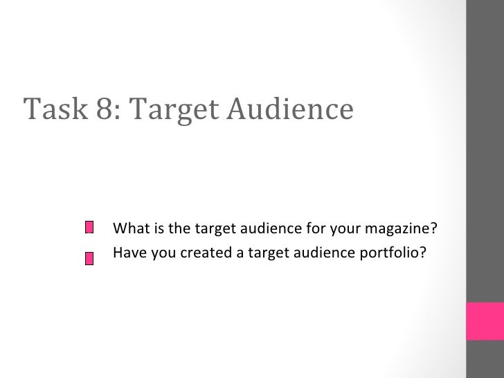 Task 8: Target Audience      What is the target audience for your magazine?      Have you created a target audience portfo...