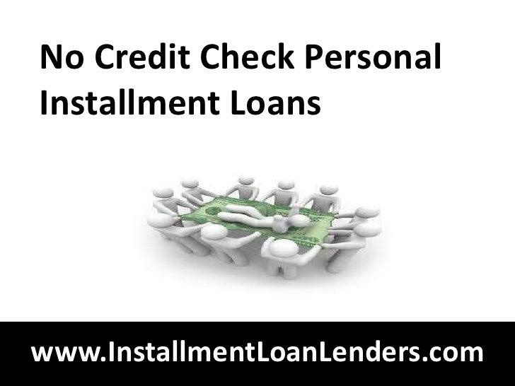 No Credit Check PersonalInstallment Loanswww.InstallmentLoanLenders.com