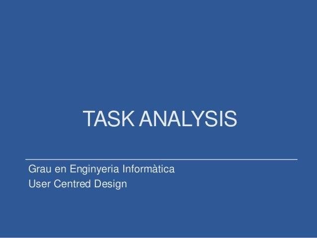 TASK ANALYSIS Grau en Enginyeria Informàtica User Centred Design