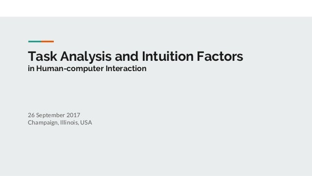 Task Analysis and Intuition Factors in Human-computer Interaction 26 September 2017 Champaign, Illinois, USA