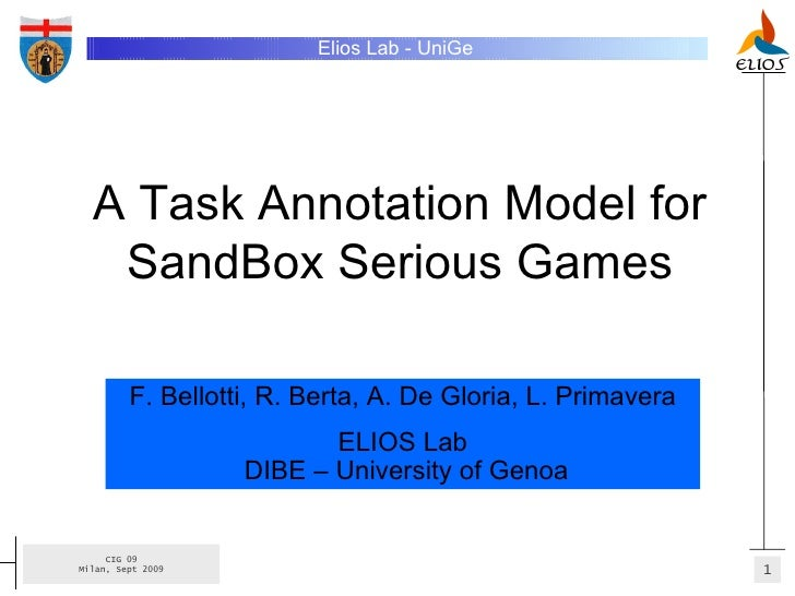 A Task Annotation Model for SandBox Serious Games F. Bellotti, R. Berta, A. De Gloria, L. Primavera ELIOS Lab  DIBE – Univ...