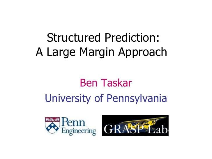 Structured Prediction: A Large Margin Approach   Ben Taskar University of Pennsylvania