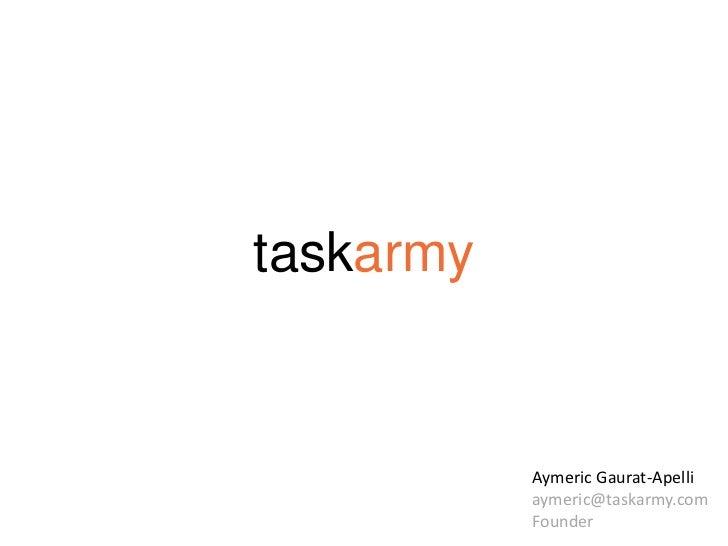 taskarmy<br />Aymeric Gaurat-Apelli<br />aymeric@taskarmy.com<br />Founder<br />