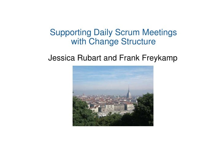 Supporting Daily Scrum Meetings     with Change Structure Jessica Rubart and Frank Freykamp