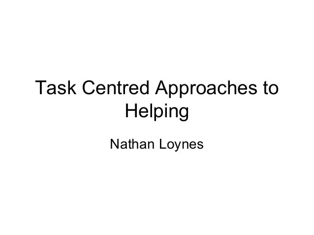 Task Centred Approaches to         Helping        Nathan Loynes