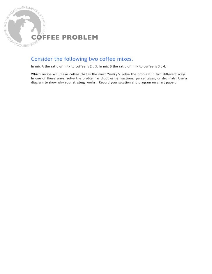 COFFEE PROBLEM   Consider the following two coffee mixes. In mix A the ratio of milk to coffee is 2 : 3. In mix B the rati...