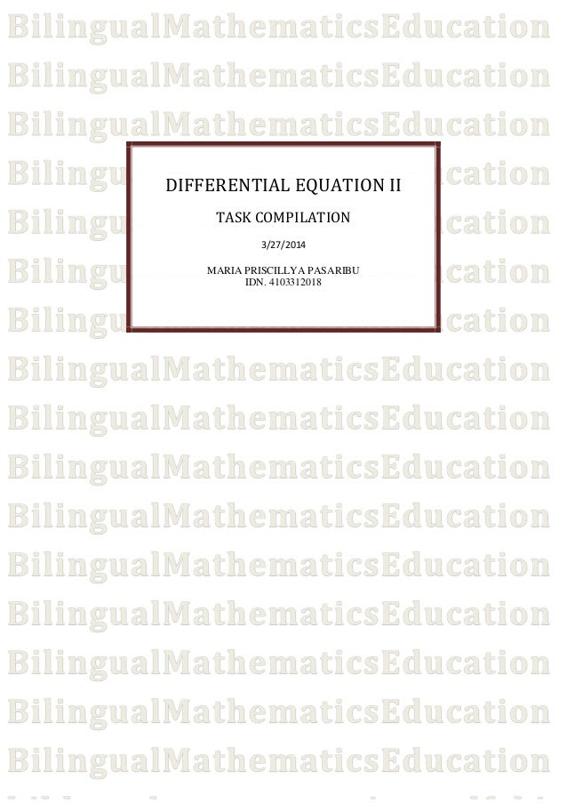 DIFFERENTIAL EQUATION II TASK COMPILATION 3/27/2014 MARIA PRISCILLYA PASARIBU IDN. 4103312018