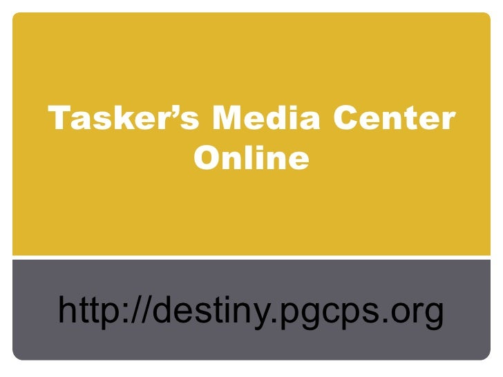 Tasker's Media Center Online http://destiny.pgcps.org