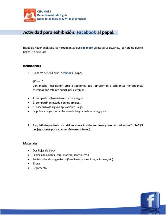 CEIA MASSDepartamento de InglésDiego Ulloa Iglesias & MaJosé LanderosActividad para exhibición: Facebook al papel.Luego de...