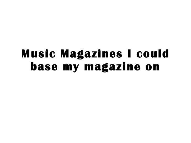 Music Magazines I could base my magazine on