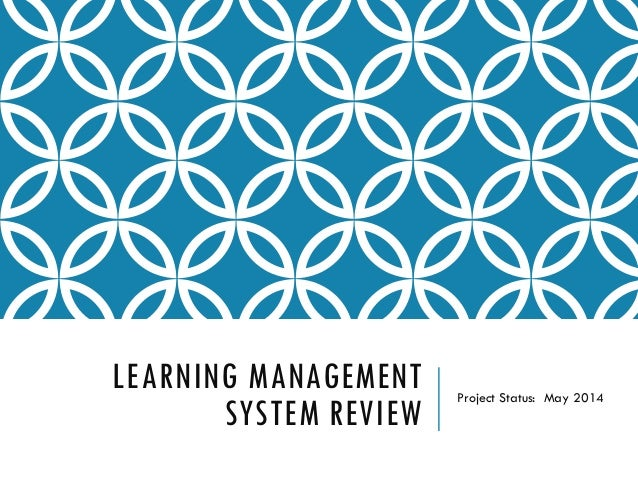 LEARNING MANAGEMENT SYSTEM REVIEW Project Status: May 2014