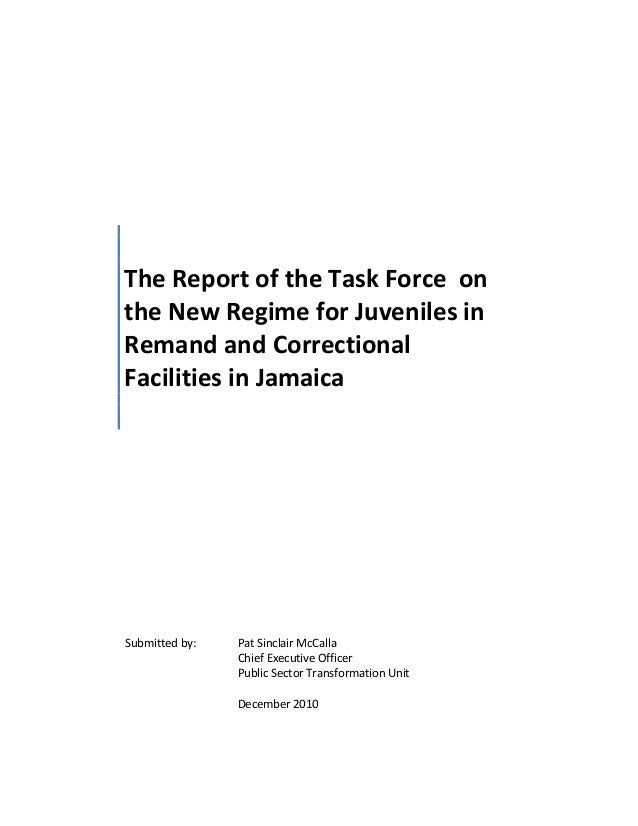 The Report of the Task Force onthe New Regime for Juveniles inRemand and CorrectionalFacilities in JamaicaSubmitted by: Pa...