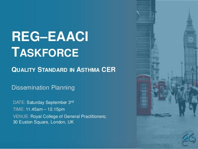 REG–EAACI TASKFORCE QUALITY STANDARD IN ASTHMA CER DATE: Saturday September 3rd TIME: 11.45am – 12.15pm VENUE: Royal Colle...