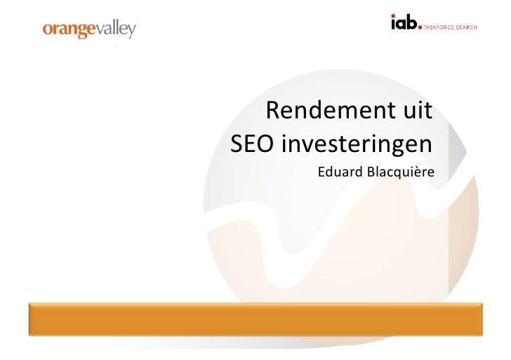 Rendement uit  SEO investeringen           Eduard Blacquière