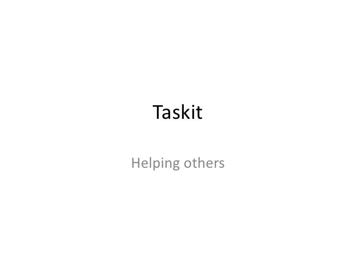 Taskit<br />Helping others<br />
