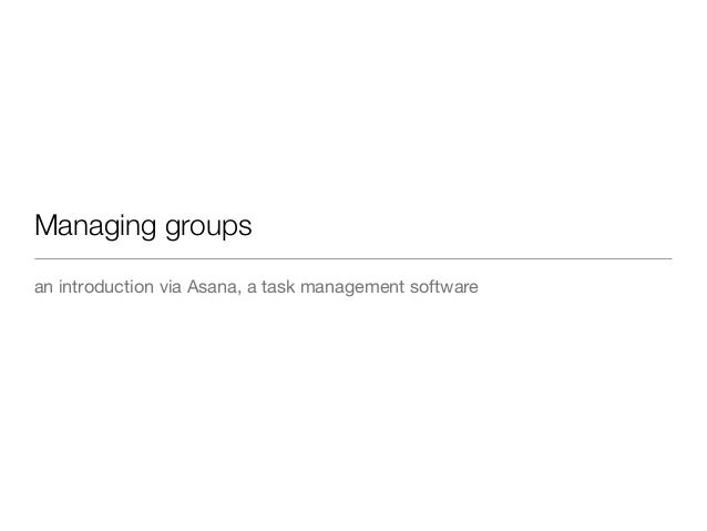 Managing groups an introduction via Asana, a task management software