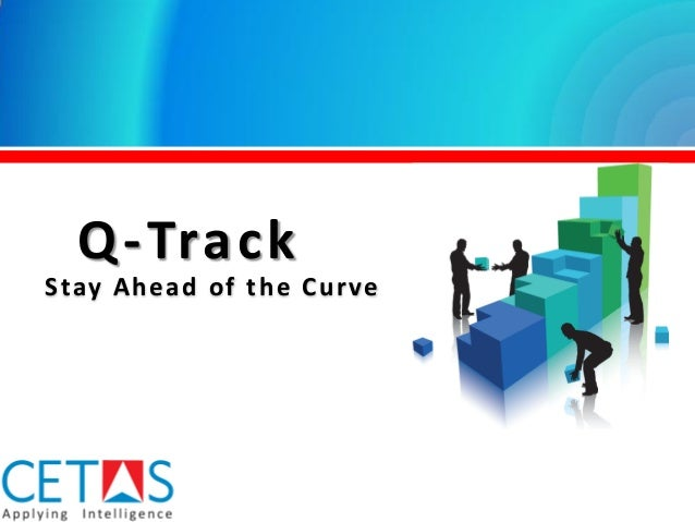 Q-Track Stay Ahead of the Curve