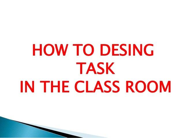 HOW TO DESINGTASKIN THE CLASS ROOM