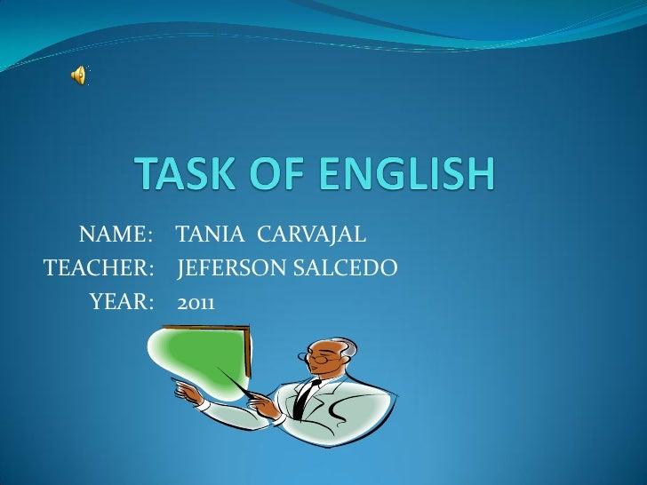 NAME: TANIA CARVAJALTEACHER: JEFERSON SALCEDO    YEAR: 2011