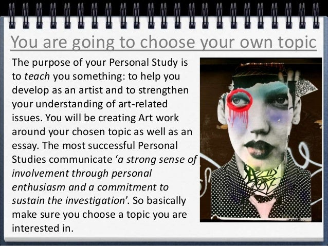 You are going to choose your own topic The purpose of your Personal Study is to teach you something: to help you develop a...