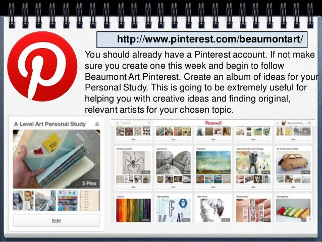 http://www.pinterest.com/beaumontart/ You should already have a Pinterest account. If not make sure you create one this we...