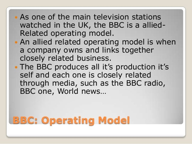 BBC: Operating Model As one of the main television stationswatched in the UK, the BBC is a allied-Related operating model...