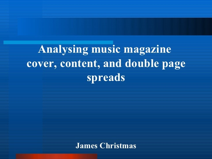 Analysing music magazine  cover, content, and double page spreads James Christmas