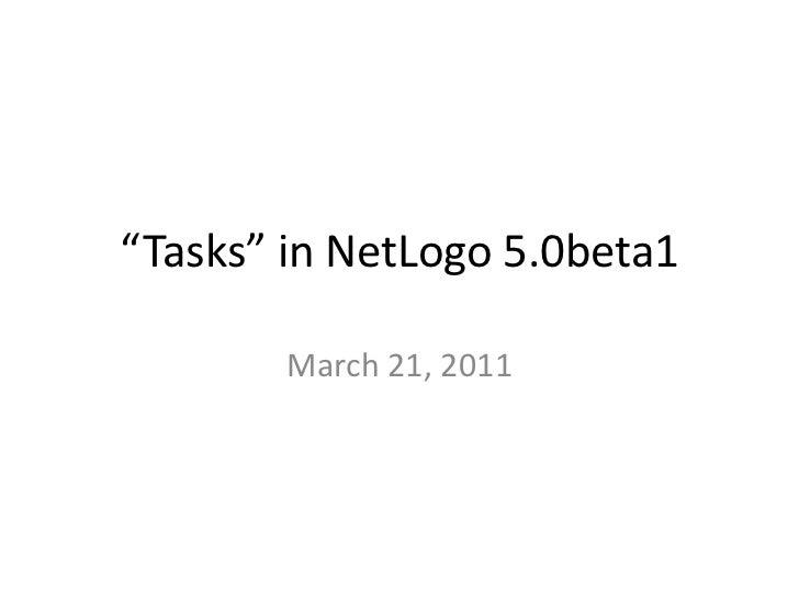 """Tasks"" in NetLogo 5.0beta1<br />March 21, 2011<br />"