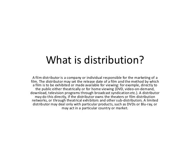 What is distribution? A film distributor is a company or individual responsible for the marketing of a film. The distribut...