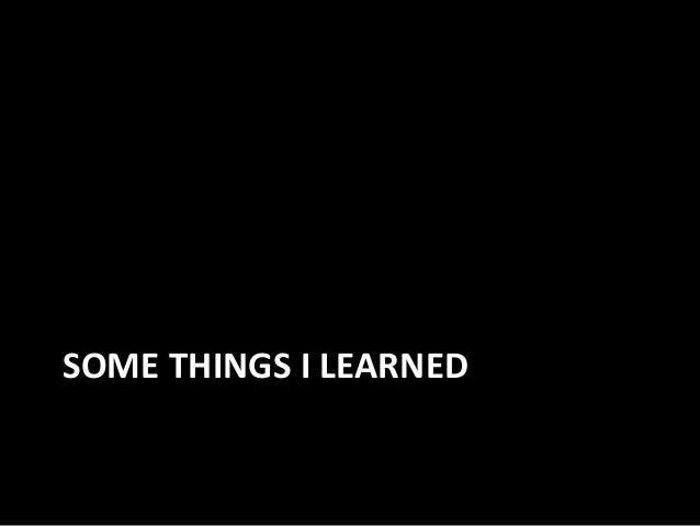 SOME THINGS I LEARNED