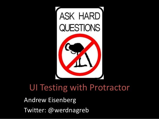 UI Testing with Protractor  Andrew Eisenberg  Twitter: @werdnagreb