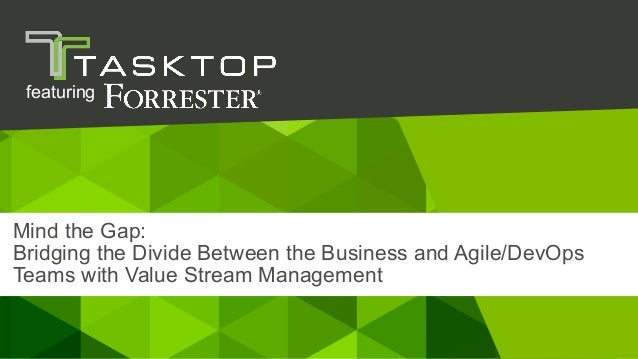 26 April 2018© Tasktop Mind the Gap: Bridging the Divide Between the Business and Agile/DevOps Teams with Value Stream Man...