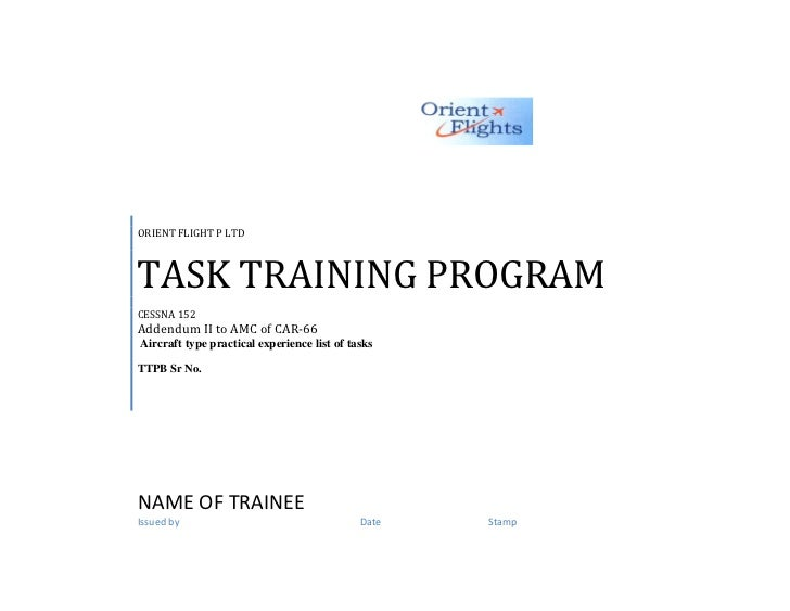 ORIENT FLIGHT P LTDTASK TRAINING PROGRAMCESSNA 152Addendum II to AMC of CAR-66Aircraft type practical experience list of t...
