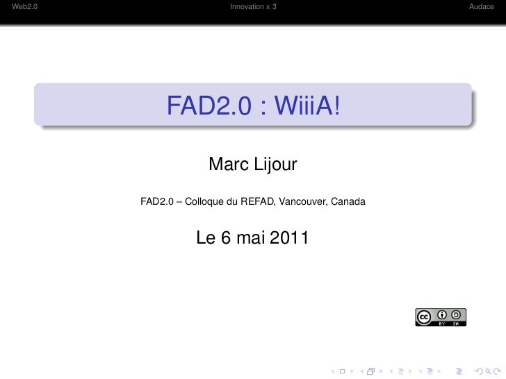 Web2.0                    Innovation x 3                 Audace              FAD2.0 : WiiiA!                      Marc Lij...
