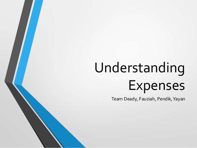 Understanding Expenses Team Deady, Fauziah, Pendik,Yayan