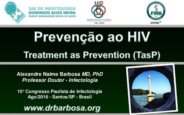 Alexandre Naime Barbosa MD, PhD Professor Doutor - Infectologia 10° Congresso Paulista de Infectologia Ago/2016 - Santos/S...