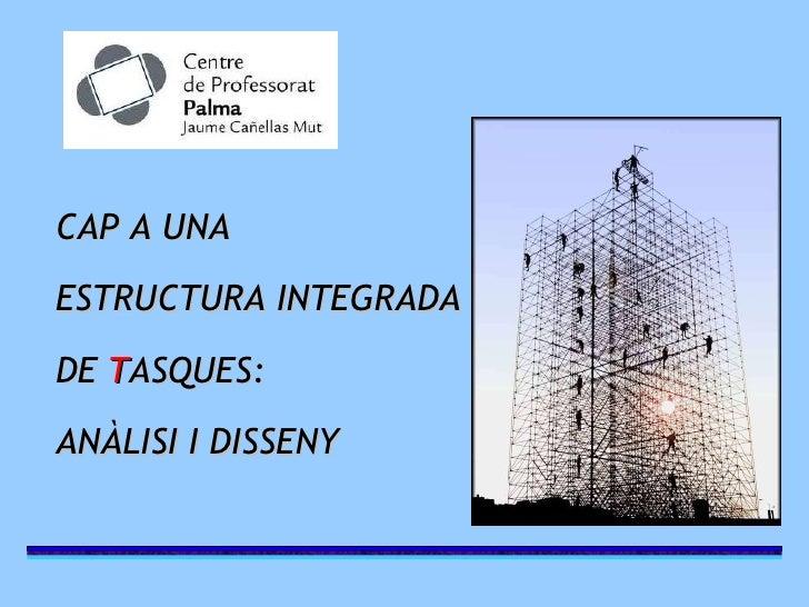 CAP A UNA  ESTRUCTURA INTEGRADA  DE  T ASQUES:  ANÀLISI I DISSENY