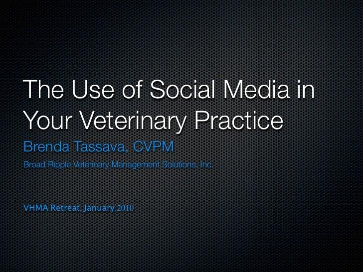 The Use of Social Media in Your Veterinary Practice Brenda Tassava, CVPM Broad Ripple Veterinary Management Solutions, Inc...