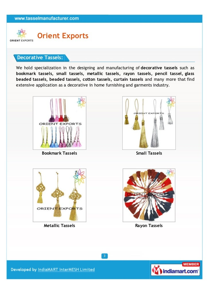 Orient ExportsDecorative Tassels:We hold specialization in the designing and manufacturing of decorative tassels such asbo...