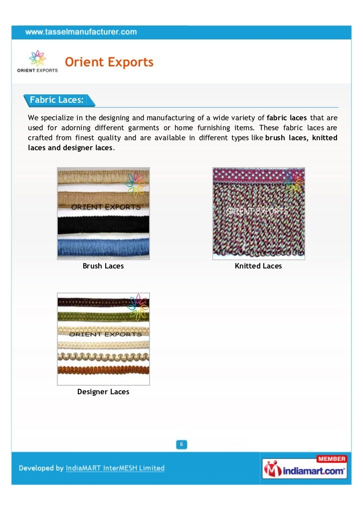 Orient ExportsFabric Laces:We specialize in the designing and manufacturing of a wide variety of fabric laces that areused...