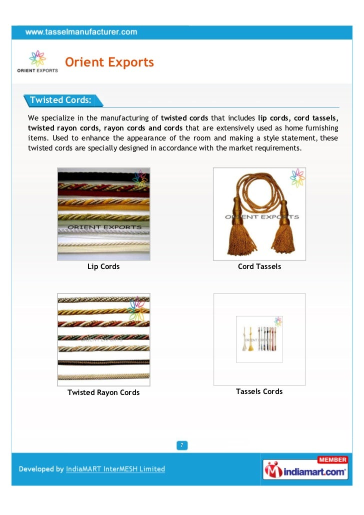 Orient ExportsTwisted Cords:We specialize in the manufacturing of twisted cords that includes lip cords, cord tassels,twis...