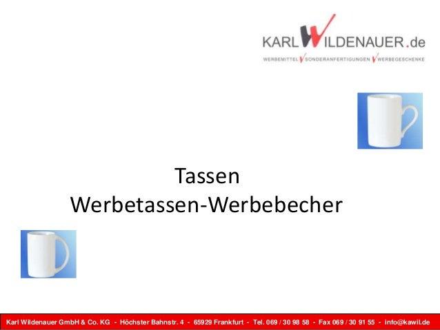 Tassen Werbetassen-Werbebecher  Karl Wildenauer GmbH & Co. KG - Höchster Bahnstr. 4 - 65929 Frankfurt - Tel. 069 / 30 98 5...