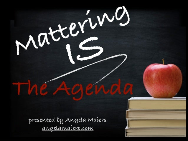 ISMattering The Agenda presented by Angela Maiers angelamaiers.com