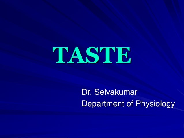 TASTE Dr. Selvakumar Department of Physiology
