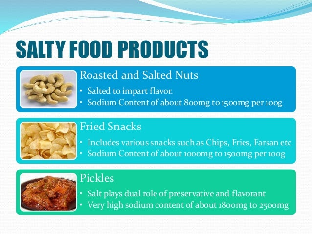 SALTY FOOD PRODUCTS Roasted and Salted Nuts • Salted to impart flavor. • Sodium Content of about 800mg to 1500mg per 100g ...