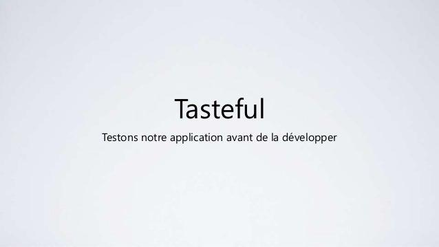 TastefulTestons notre application avant de la développer