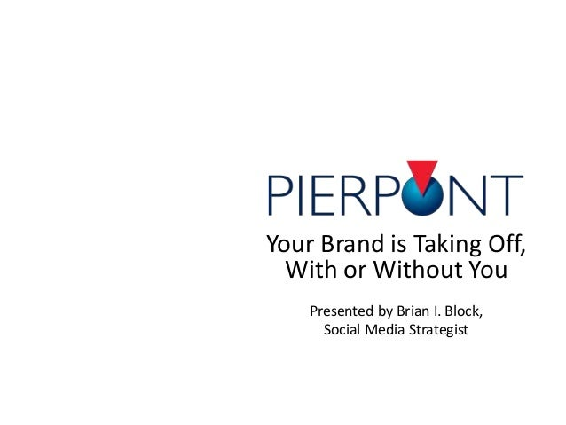 Your Brand is Taking Off, With or Without You Presented by Brian I. Block, Social Media Strategist
