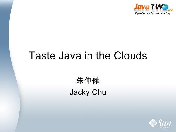 Taste Java in the Clouds 朱仲傑 Jacky Chu
