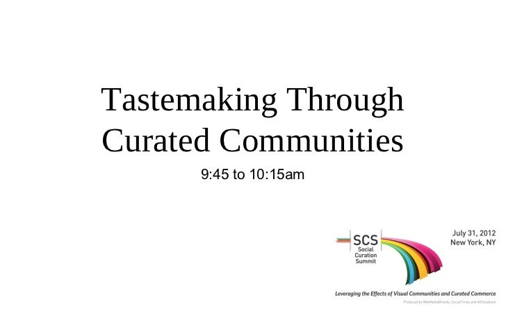Tastemaking ThroughCurated Communities      9:45 to 10:15am